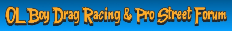 OL Boy Drag Racing Forum and Pro Street Forum